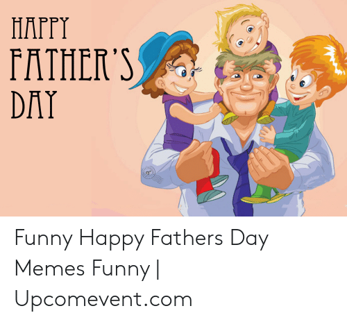 Happy Fathers Day Meme: HAPPY Funny Happy Fathers Day Memes Funny | Upcomevent.com
