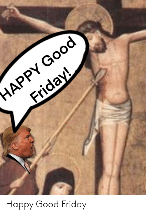 Donald Trump: Happy Good Friday
