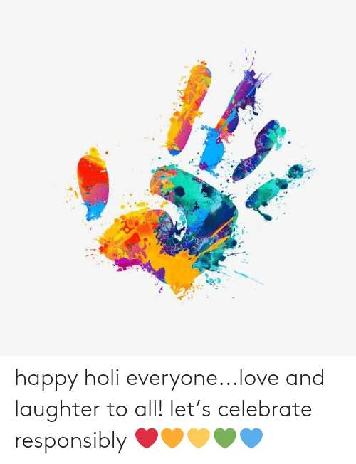 holi: happy holi everyone...love and laughter to all! let's celebrate responsibly ❤️🧡💛💚💙