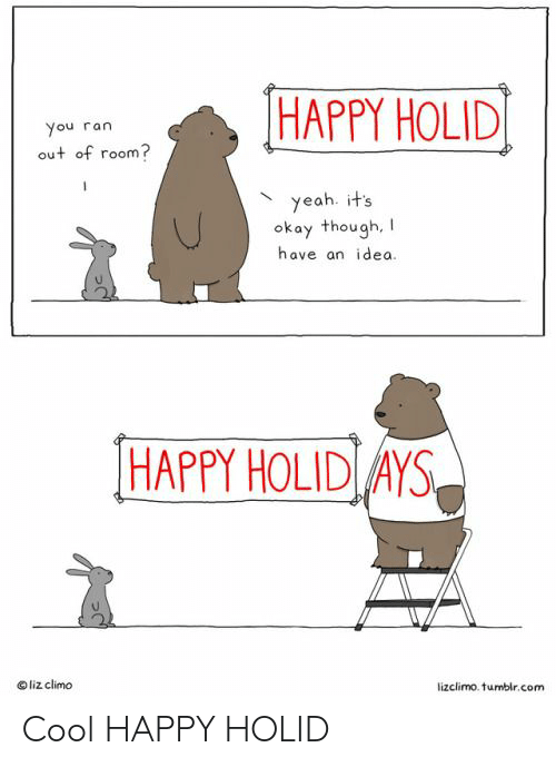 Ays: HAPPY HOLID  You ran  out of room?  yeah. it's  okay though,  have an idea.  HAPPY HOLID AYS  liz climo  lizclimo. tumbir.com Cool HAPPY HOLID