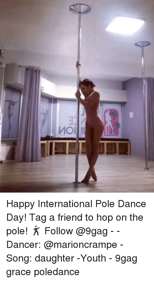 9gag, Memes, and Happy: Happy International Pole Dance Day! Tag a friend to hop on the pole! 🕺🏻 Follow @9gag - - Dancer: @marioncrampe - Song: daughter -Youth - 9gag grace poledance