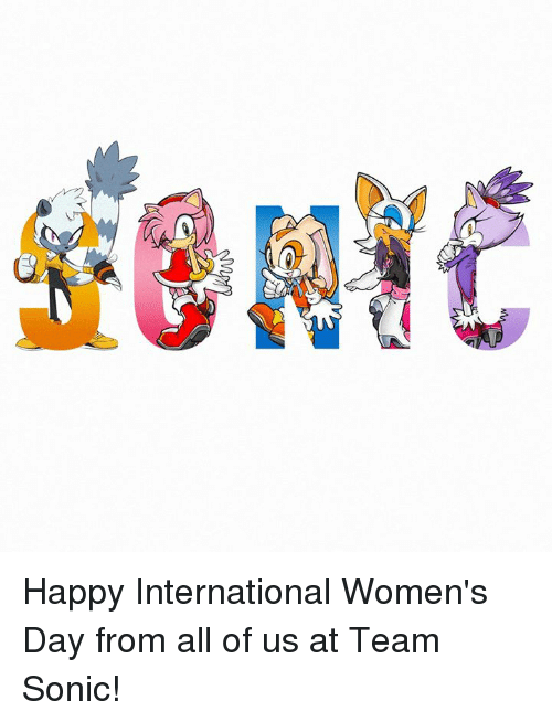 International Women's Day: Happy International Women's Day from all of us at Team Sonic!