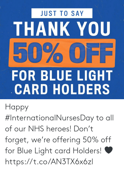 card: Happy #InternationalNursesDay to all of our NHS heroes!   Don't forget, we're offering 50% off for Blue Light card Holders! 🖤 https://t.co/AN3TX6x6zl