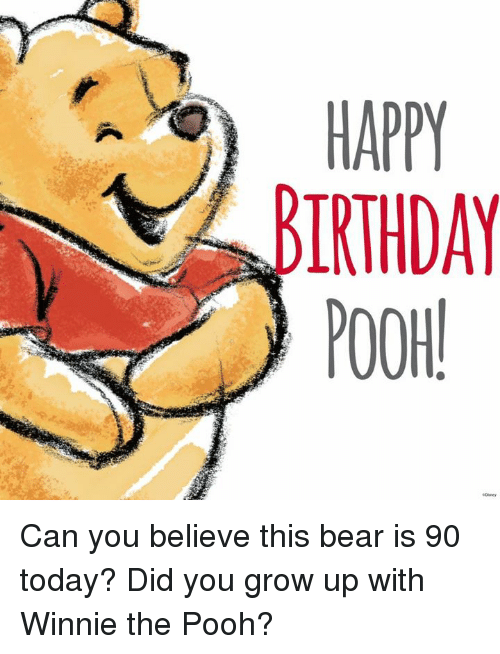 Growing Up, Memes, and Ups: HAPPY  IRTHDAY  POOH! Can you believe this bear is 90 today? Did you grow up with Winnie the Pooh?