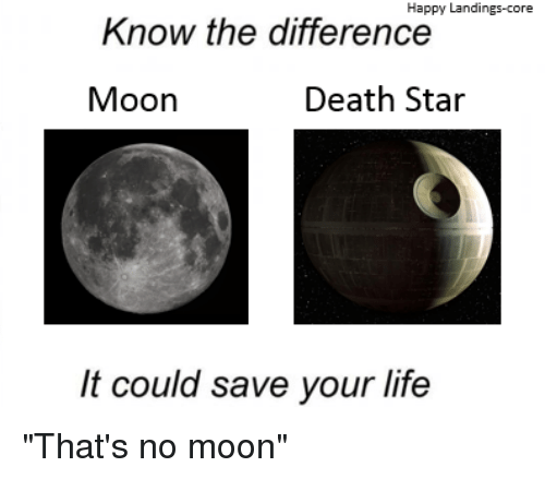 "Thats No Moon: Happy Landings-core  Know the difference  Death Star  Moon  It could save your life ""That's no moon"""