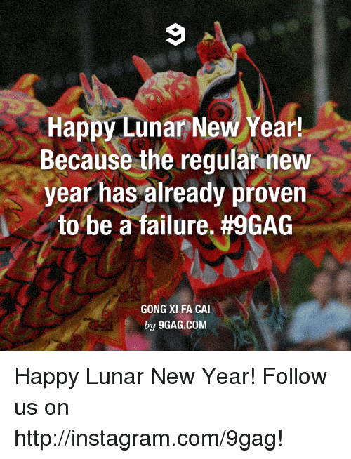 lunar new year: Happy Lunar New Year!  Because the regular new  year has already proven  to be a failure. #9GAG  GONG XI FA CAI  by 9GAG.COM Happy Lunar New Year! Follow us on http://instagram.com/9gag!