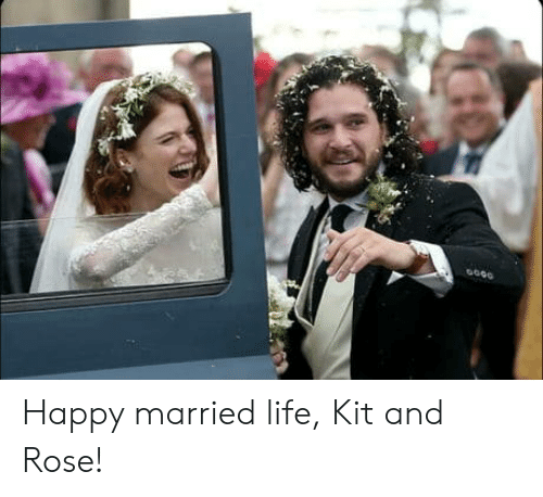 Married Life: Happy married life, Kit and Rose!
