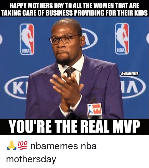 Basketball, Mother's Day, and Nba: HAPPY MOTHERS DAY TOALL THEWOMEN THATARE  TAKING CARE OF BUSINESS PROVIDING FOR THEIR KIDS  @NBAMEMES  IN  YOU'RE THE REAL MVP 🙏💯 nbamemes nba mothersday