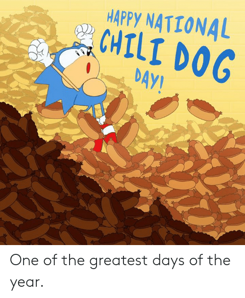 chili: HAPPY NATIONAL  CHILI DOG  DAY! One of the greatest days of the year.