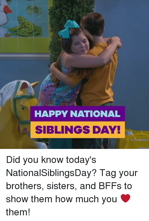 National Siblings Day: HAPPY NATIONAL  SIBLINGS DAY! Did you know today's NationalSiblingsDay? Tag your brothers, sisters, and BFFs to show them how much you ❤️ them!