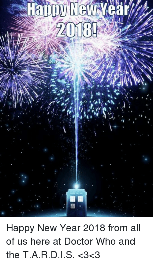Doctor, Memes, and New Year's: Happy New Year 2018 from all of us here at Doctor Who and the T.A.R.D.I.S. <3<3