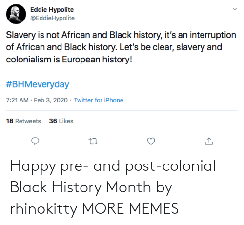 Black History Month: Happy pre- and post-colonial Black History Month by rhinokitty MORE MEMES