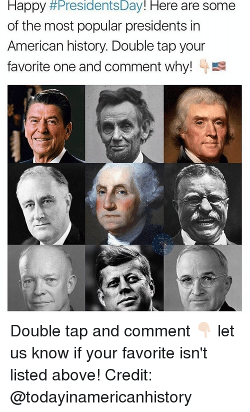 presidents day: Happy  #Presidents Day  Here are some  of the most popular presidents in  American history. Double tap your  favorite one and comment why! Double tap and comment 👇🏻 let us know if your favorite isn't listed above! Credit: @todayinamericanhistory
