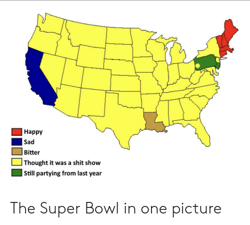 Happy Sad: Happy  Sad  Bitter  Thought it was a shit show  Still partying from last year The Super Bowl in one picture
