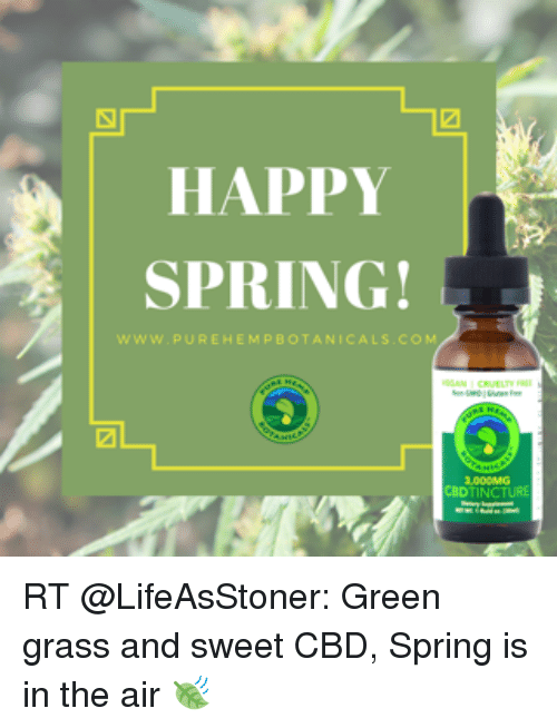 Funny, Weed, and Happy: HAPPY  SPRING!  REH  P BOTA  CALS  BDTINCTURE RT @LifeAsStoner: Green grass and sweet CBD, Spring is in the air 🍃