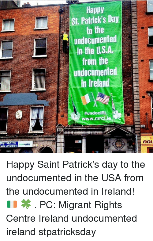 Memes, Saint Patrick's Day, and Happy: Happy  St. Patrick's Day  to the  undocumented  in the US.A  from the  LL undocumented  in Ireland  #undocIRL  www.mrciie  RINT CENTRE  ACL Happy Saint Patrick's day to the undocumented in the USA from the undocumented in Ireland! 🇮🇪 🍀 . PC: Migrant Rights Centre Ireland undocumented ireland stpatricksday