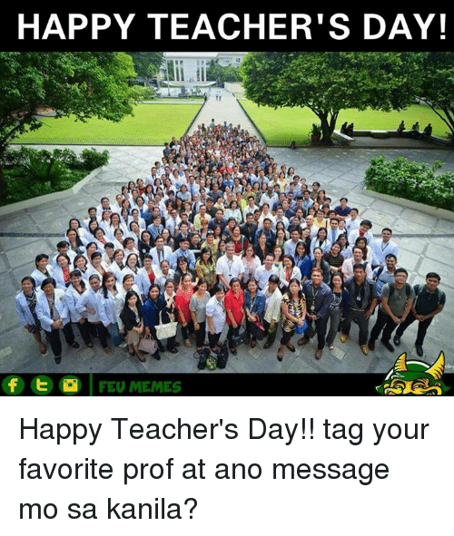 Meme Happy: HAPPY TEACHER'S DAY!  f t FEU MEMES Happy Teacher's Day!!  tag your favorite prof at ano message mo sa kanila?