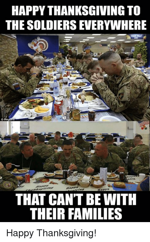 happy thanksgiving: HAPPY THANKSGIVING TO  THE SOLDIERS EVERYWHERE  o Re  THAT CAN'T BE WITH  THEIR FAMILIES Happy Thanksgiving!