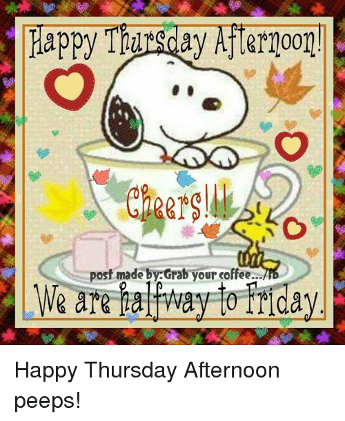 Post Mades: Happy Thursday Afternoon!  post made by Grab your coffee  We are away to Cay Happy Thursday Afternoon peeps!