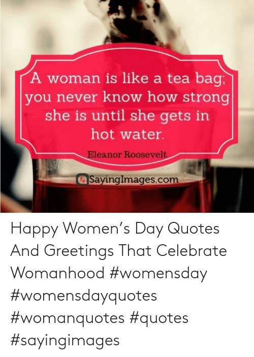celebrate: Happy Women's Day Quotes And Greetings That Celebrate Womanhood #womensday #womensdayquotes #womanquotes #quotes #sayingimages