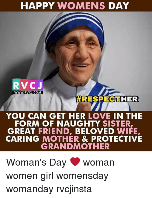 Womensday: HAPPY WOMENS DAY  RV CJ  WWW. RVCJ.COM  RESPECT HER  YOU CAN GET HER  LOVE IN THE  FORM OF NAUGHTY  SISTER,  GREAT FRIEND,  BELOVED  WIFE,  CARING MOTHER & PROTECTIVE  GRANDMOTHER Woman's Day ❤ woman women girl womensday womanday rvcjinsta