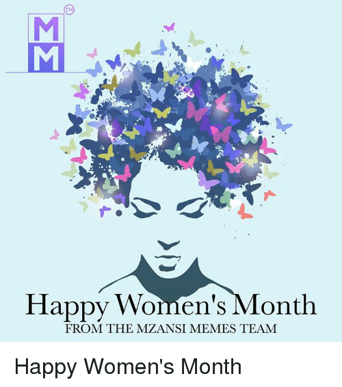 Memes, Happy, and Team: Happy Wornen's Month  FROM THE MZANSI MEMES TEAM Happy Women's Month