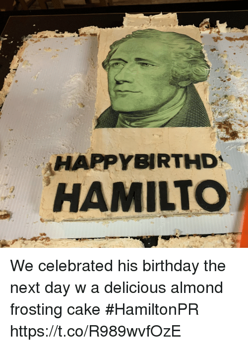 frosting: HAPPYBIRTHD  HAMILTCO We celebrated his birthday the next day w a delicious almond frosting cake #HamiltonPR https://t.co/R989wvfOzE