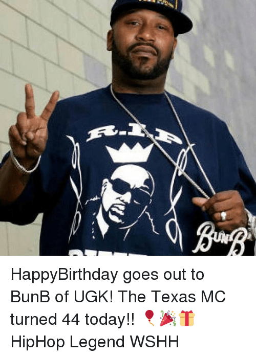 Memes, 🤖, and Legend: HappyBirthday goes out to BunB of UGK! The Texas MC turned 44 today!! 🎈🎉🎁 HipHop Legend WSHH