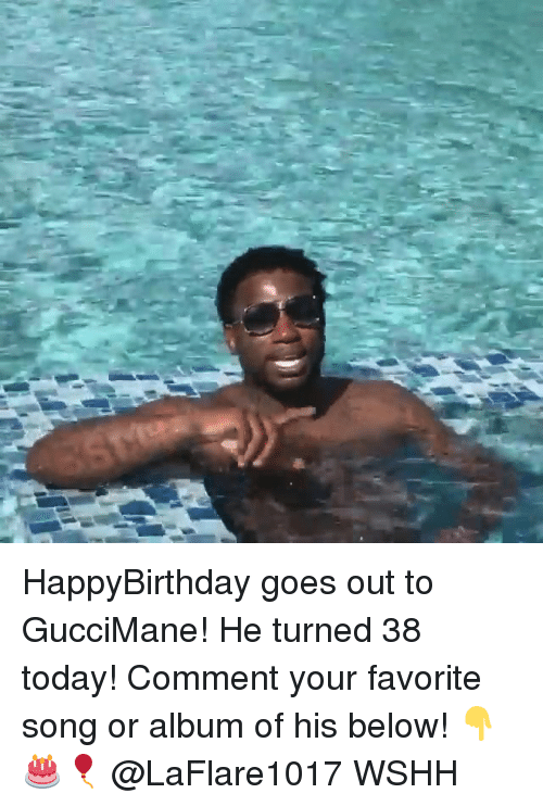 Happybirthday: HappyBirthday goes out to GucciMane! He turned 38 today! Comment your favorite song or album of his below! 👇🎂🎈 @LaFlare1017 WSHH