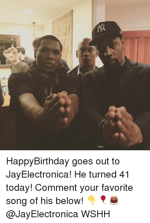 Memes, Wshh, and Today: HappyBirthday goes out to JayElectronica! He turned 41 today! Comment your favorite song of his below! 👇🎈🎂 @JayElectronica WSHH