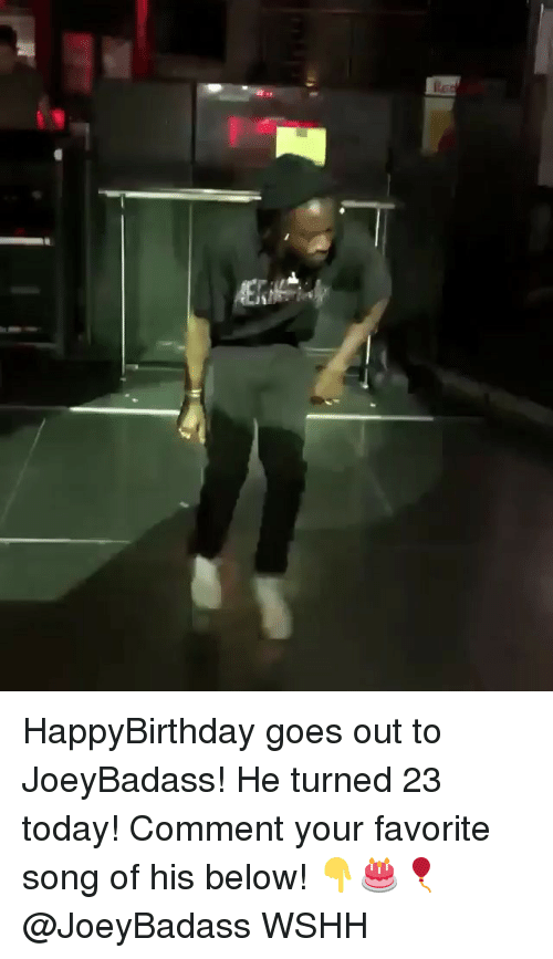 Memes, Wshh, and Today: HappyBirthday goes out to JoeyBadass! He turned 23 today! Comment your favorite song of his below! 👇🎂🎈 @JoeyBadass WSHH