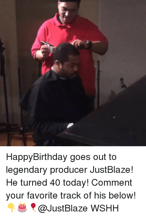 Memes, Wshh, and Today: HappyBirthday goes out to legendary producer JustBlaze! He turned 40 today! Comment your favorite track of his below! 👇🎂🎈@JustBlaze WSHH