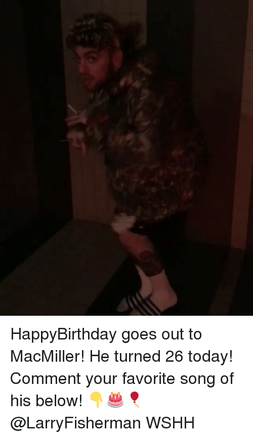 Memes, Wshh, and Today: HappyBirthday goes out to MacMiller! He turned 26 today! Comment your favorite song of his below! 👇🎂🎈 @LarryFisherman WSHH