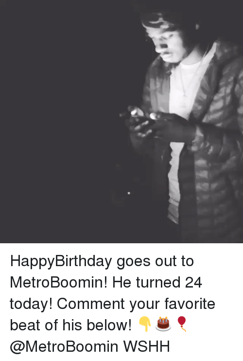 Memes, Wshh, and Today: HappyBirthday goes out to MetroBoomin! He turned 24 today! Comment your favorite beat of his below! 👇🎂🎈 @MetroBoomin WSHH