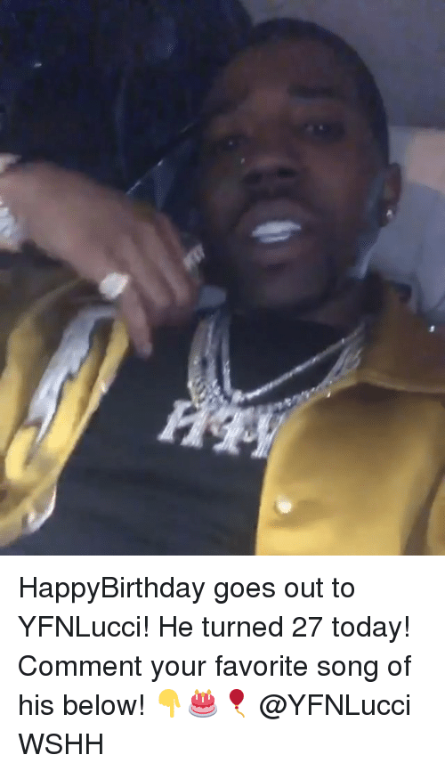 Happybirthday: HappyBirthday goes out to YFNLucci! He turned 27 today! Comment your favorite song of his below! 👇🎂🎈 @YFNLucci WSHH