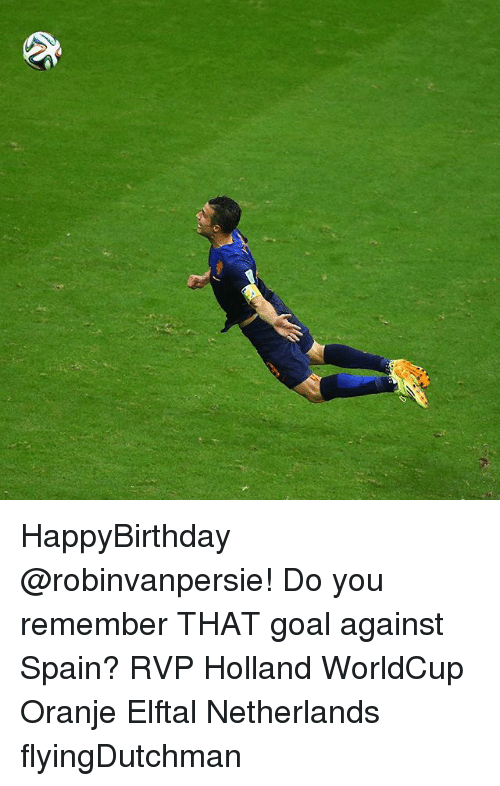 Memes, Goal, and Netherlands: HappyBirthday @robinvanpersie! Do you remember THAT goal against Spain? RVP Holland WorldCup Oranje Elftal Netherlands flyingDutchman