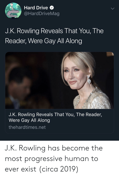hard drive: Hard Drive Q  @HardDriveMag  J.K. Rowling Reveals That You, The  Reader, Were Gay All Along  J.K. Rowling Reveals That You, The Reader,  Were Gay All Along  thehardtimes.net J.K. Rowling has become the most progressive human to ever exist (circa 2019)