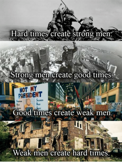 hard-times-create-strong-men-strong-men-create-good-times-13790113.png