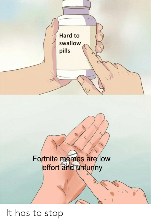 Memes, Swallow, and Stop: Hard to  swallow  pills  Fortnite  memes are low  54  ffort and unfunny It has to stop