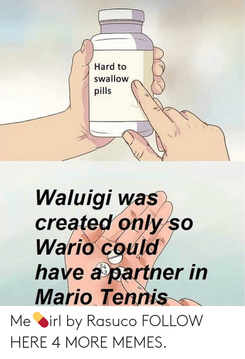 wario: Hard to  swallow  pills  Waluigi was  created only so  Wario could  have a partner in  Mario Tennis  13 Me💊irl by Rasuco FOLLOW HERE 4 MORE MEMES.