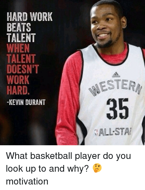 Basketball, Kevin Durant, and Memes: HARD WORK  BEATS  TALENT  WHEN  TALENT  DOESN'T  WORK  HARD.  -KEVIN DURANT  ESTERM  35  ALL-STA What basketball player do you look up to and why? 🤔 motivation