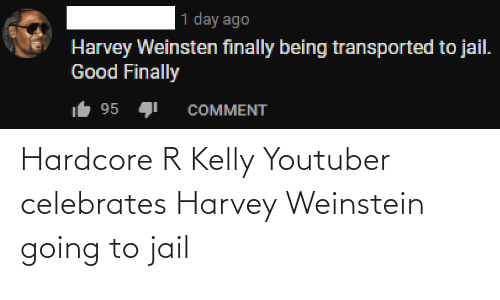 R. Kelly: Hardcore R Kelly Youtuber celebrates Harvey Weinstein going to jail