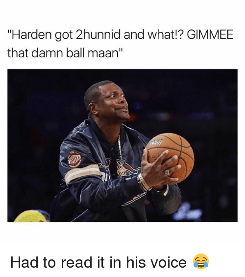"""Funny, Voice, and Got: """"Harden got 2hunnid and what!? GIMMEE  that damn ball maan"""" Had to read it in his voice 😂"""