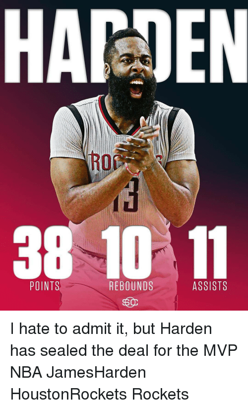 Memes, 🤖, and Mvp: HARDEN  RO  38 10 11  POINTS  ASSISTS  REBOUNDS I hate to admit it, but Harden has sealed the deal for the MVP NBA JamesHarden HoustonRockets Rockets