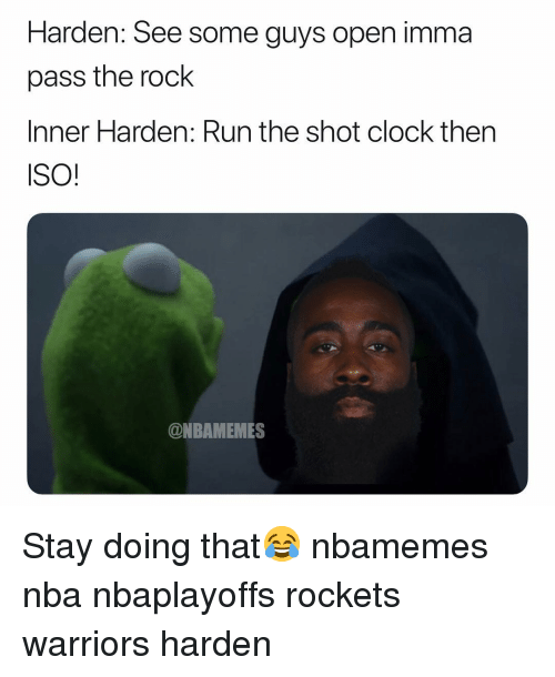 Basketball, Clock, and Nba: Harden: See some guys open imma  pass the rock  Inner Harden: Run the shot clock then  ISO!  @NBAMEMES Stay doing that😂 nbamemes nba nbaplayoffs rockets warriors harden