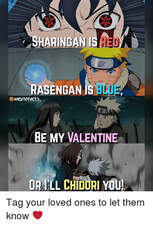 be my valentine: HARINGAN IS  RASENGA  IS  NARONTOFACTS  BE MY VALENTINE  OR PLL CHIDORI YOU! Tag your loved ones to let them know ❤