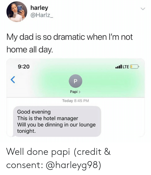good evening: harley  @Harlz_  My dad is so dramatic when l'm not  home all day.  9:20  LTE  Papi>  Today 8:45 PM  Good evening  This is the hotel manager  Will you be dinning in our lounge  tonight. Well done papi (credit & consent: @harleyg98)