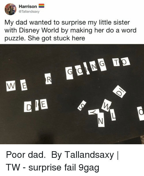 disney world: Harrison  @Tallandsaxy  My dad wanted to surprise my little sister  with Disney World by making her do a word  puzzle. She got stuck here  D IB Poor dad.⠀ ⠀ By Tallandsaxy | TW⠀ -⠀ surprise fail 9gag