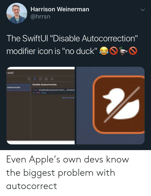 """Autocorrect: Harrison Weinerman  @hrrsn  The SwiftUl """"Disable Autocorrection""""  modifier icon is """"no duck""""  auto  Disable Autocorrection  Autocorrection  func disableAutocorrection ( disable  some View  Open in Develop Even Apple's own devs know the biggest problem with autocorrect"""