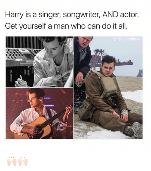 Memes, 🤖, and Who: Harry is a singer, songwriter, AND actor.  Get yourself a man who can do it all.  g: @stylesflaws 🙌🏻🙌🏻